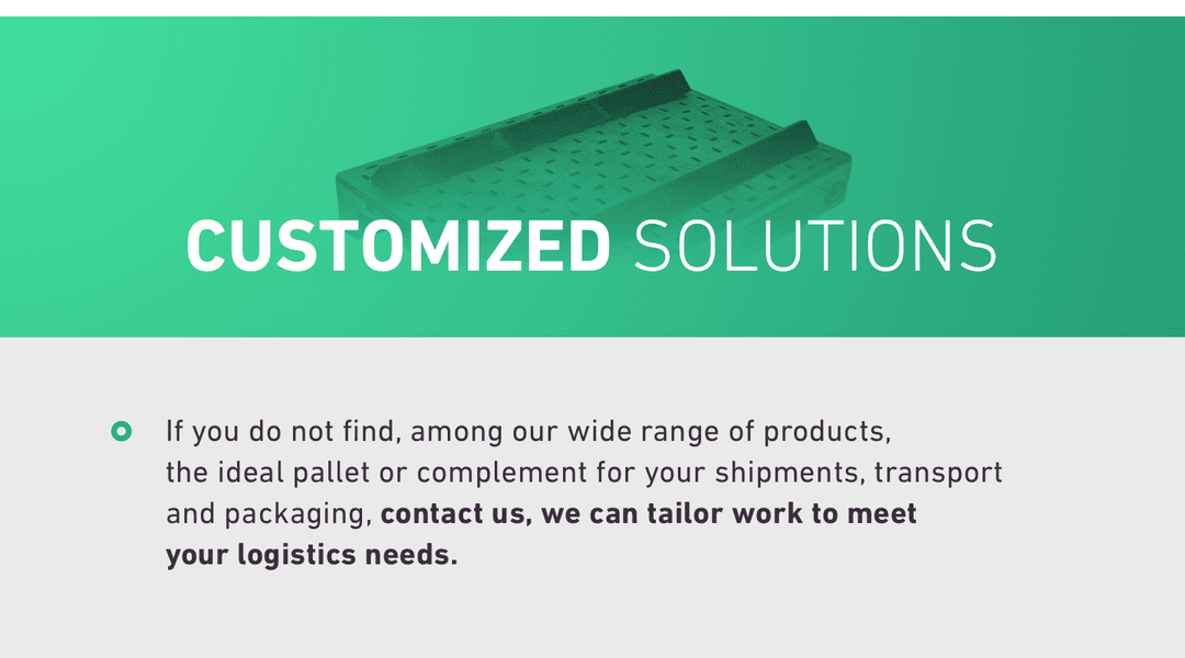 CUSTOMIZED SOLUTIONS. If you do not find, among our wide range of products, 