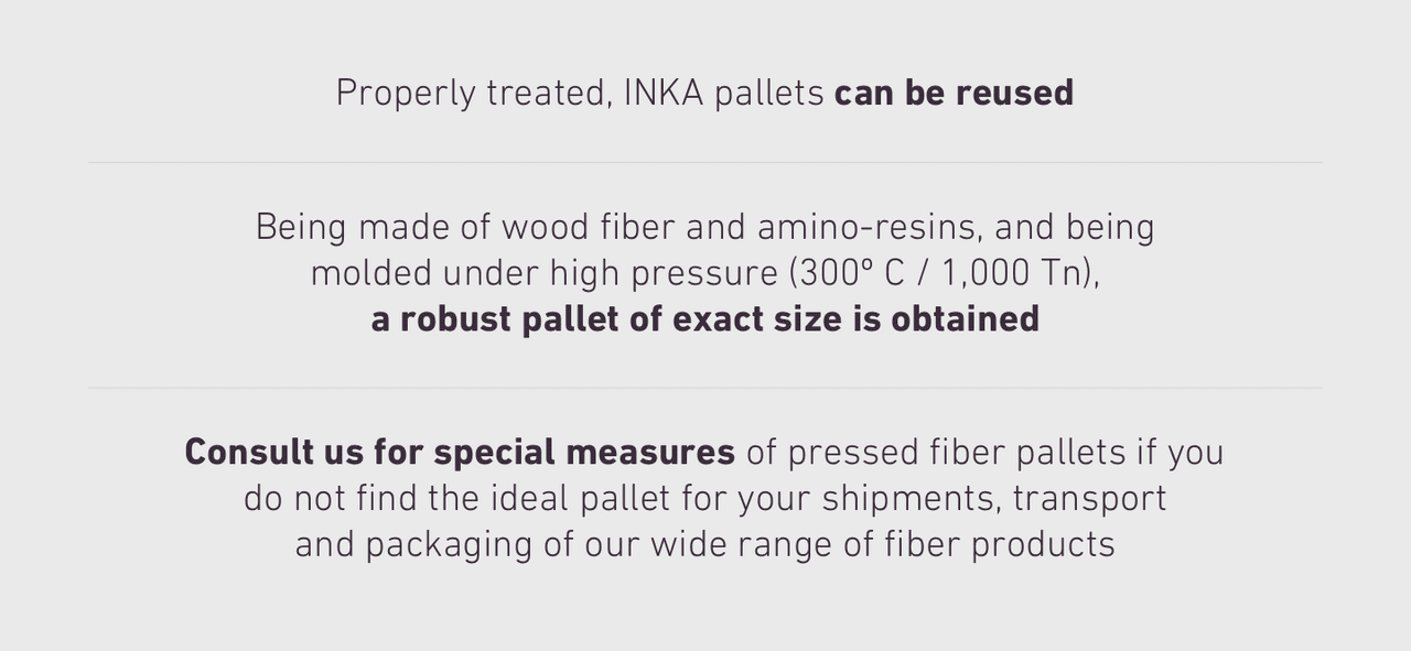 Properly treated, INKA pallets can be reused Being made of wood fiber and amino-resins, and being 