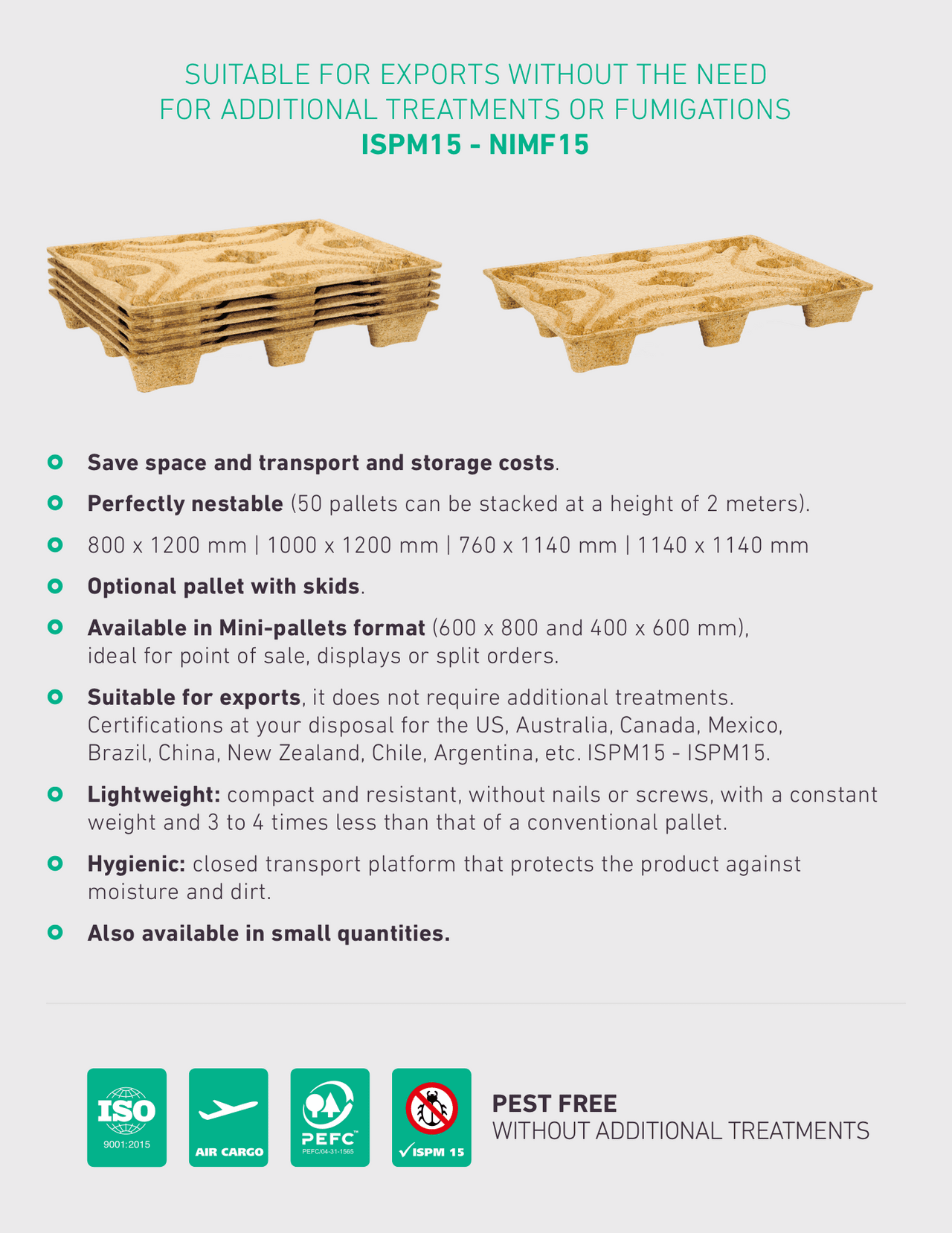 Save space and transport and storage costs. Perfectly nestable (50 pallets can be stacked at a height of 2 meters). 800 x 1200 mm | 1000 x 1200 mm | 760 x 1140 mm | 1140 x 1140 mm Optional pallet with skids. Available in Mini-pallets format (600 x 800 and 400 x 600 mm), 