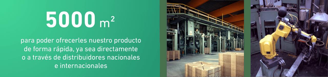 5.000 m2 para poder ofrecerles nuestro producto de forma rápida, ya sea directamente o a través de distribuidores nacionales e internacionales