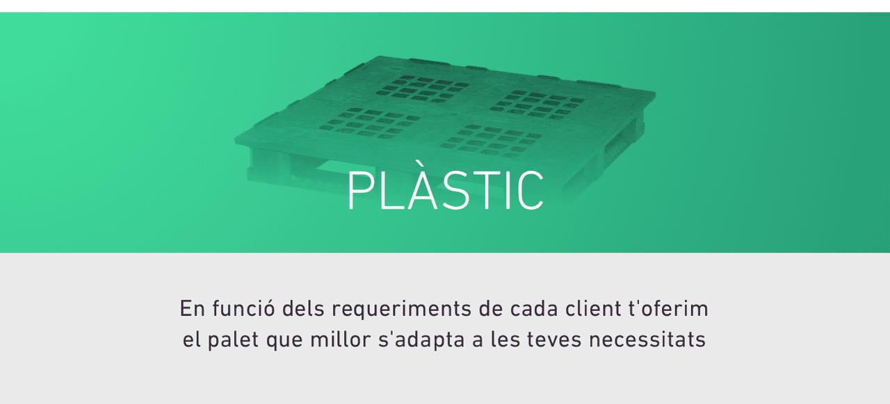 PLASTIC. En funció dels requeriments de cada client t'oferim el palet que millor s'adapta a les teves necessitats