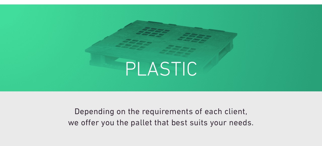 PLASTIC. Depending on the requirements of each client, we offer you the pallet that best suits your needs.