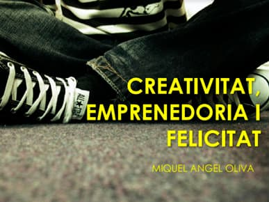 Creativitat, Emprenedoria i Felicitat